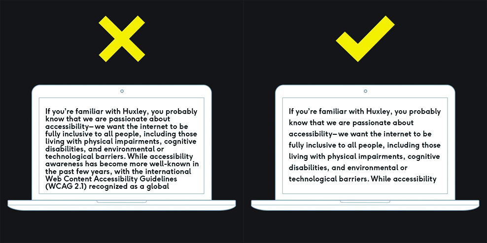 Left: A black screen with an illustration of a laptop screen, a big yellow X above it; on the screen is a large block of text that's hard to read because it's close together Right: A black screen with an illustration of a laptop screen, a big yellow check above it; on the screen is a large block of text that's easier to read because there is more space between the lines